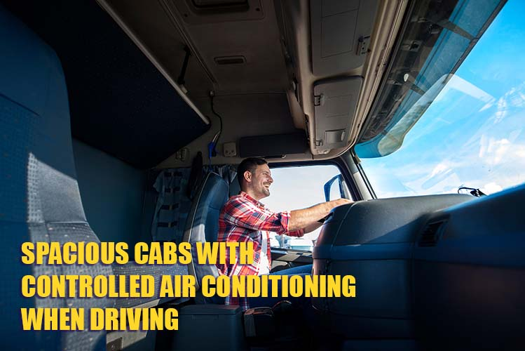 SPACIOUS CABS WITH CONTROLLED  AIR CONDITIONING WHEN DRIVING